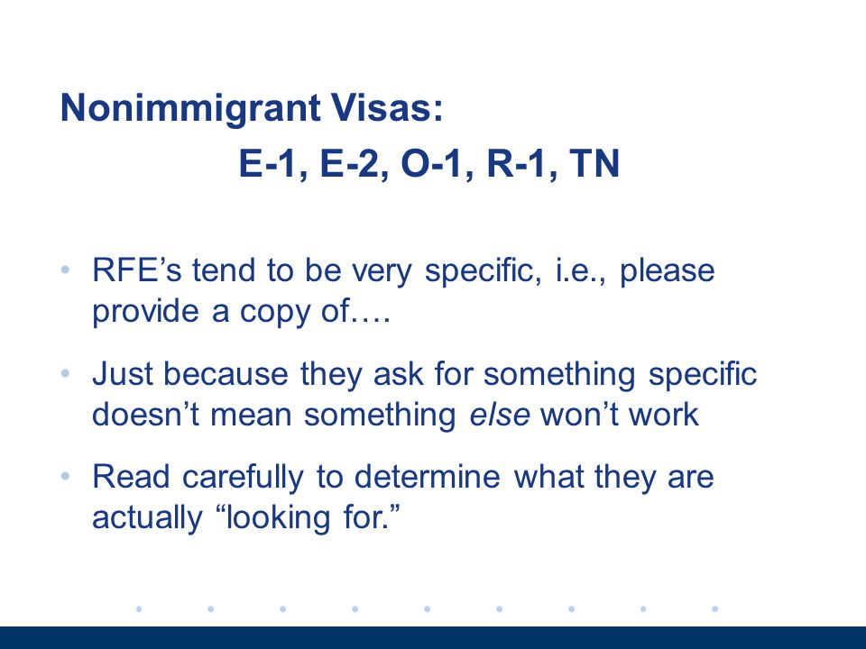 Nonimmigrant Visas: E-1, E-2, O-1, R-1, TN RFE's tend to be very specific, i.e., please provide a copy of….