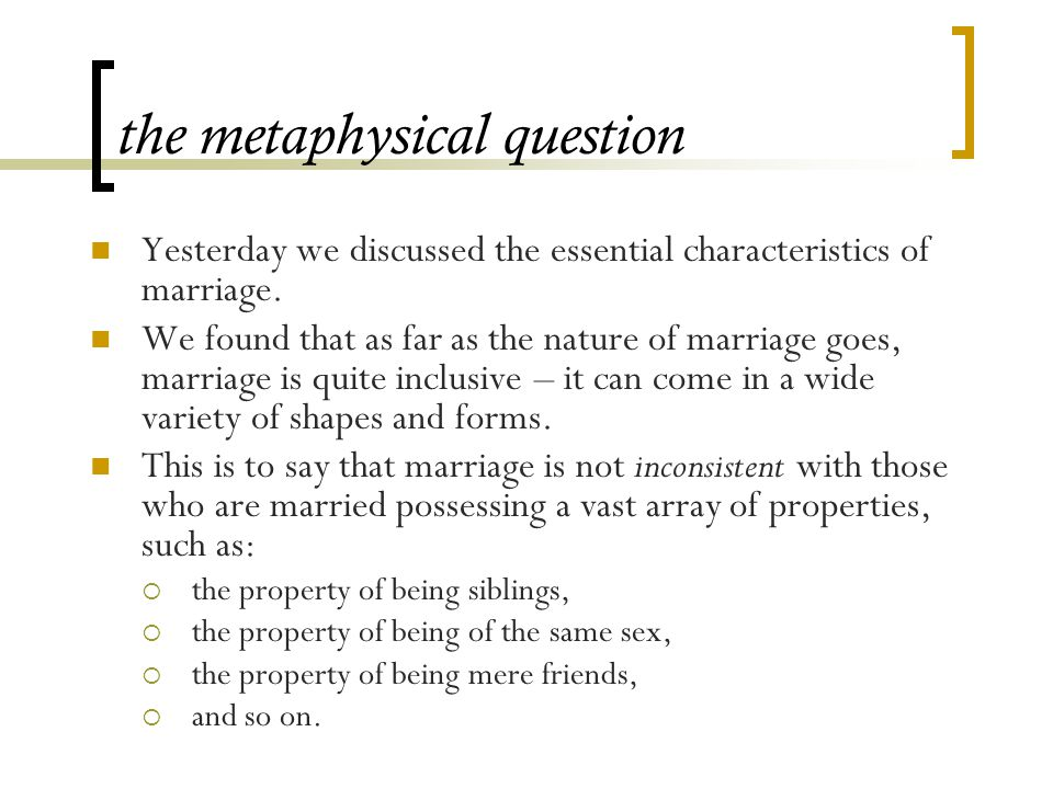 the metaphysical question Yesterday we discussed the essential characteristics of marriage.