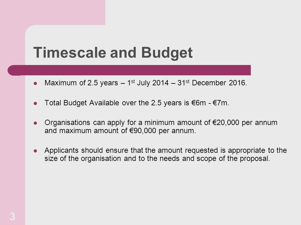 Timescale and Budget Maximum of 2.5 years – 1 st July 2014 – 31 st December 2016.