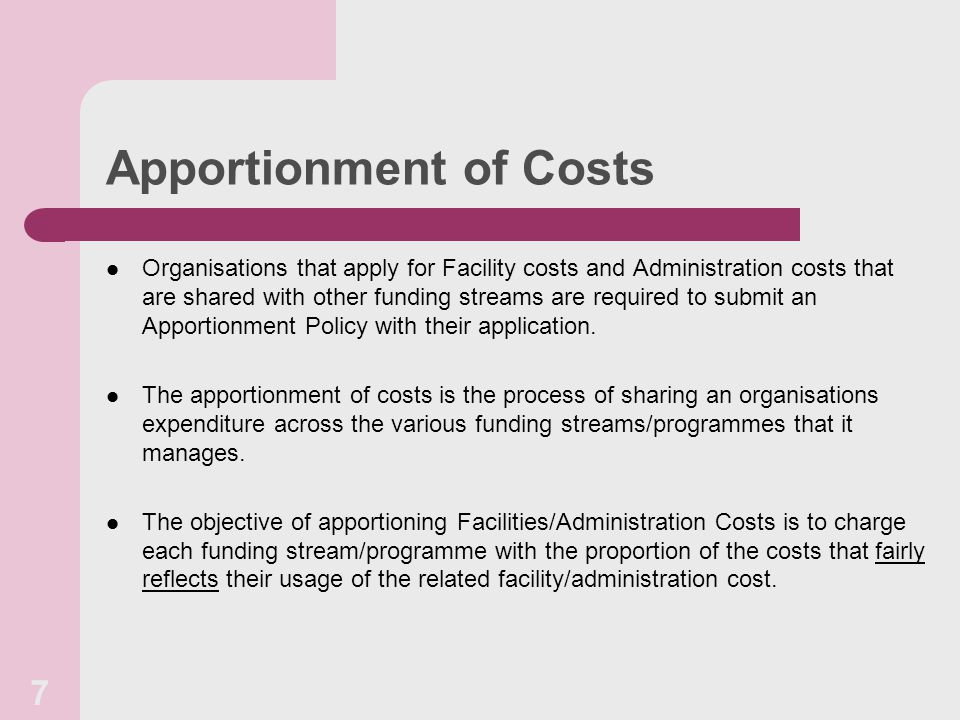 Apportionment of Costs Organisations that apply for Facility costs and Administration costs that are shared with other funding streams are required to submit an Apportionment Policy with their application.