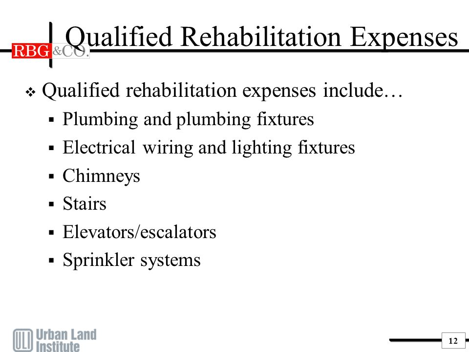 12 Qualified Rehabilitation Expenses  Qualified rehabilitation expenses include…  Plumbing and plumbing fixtures  Electrical wiring and lighting fi