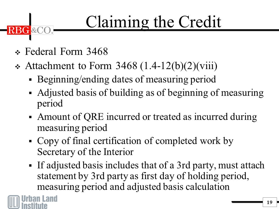 19 Claiming the Credit  Federal Form 3468  Attachment to Form 3468 (1.4-12(b)(2)(viii)  Beginning/ending dates of measuring period  Adjusted basis