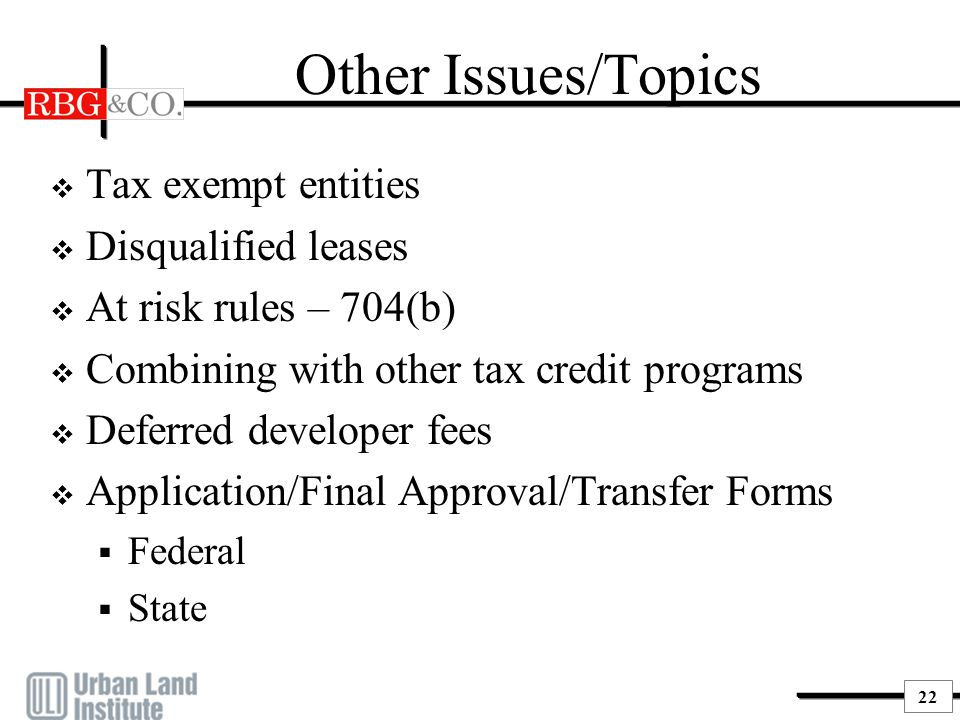 22 Other Issues/Topics  Tax exempt entities  Disqualified leases  At risk rules – 704(b)  Combining with other tax credit programs  Deferred deve