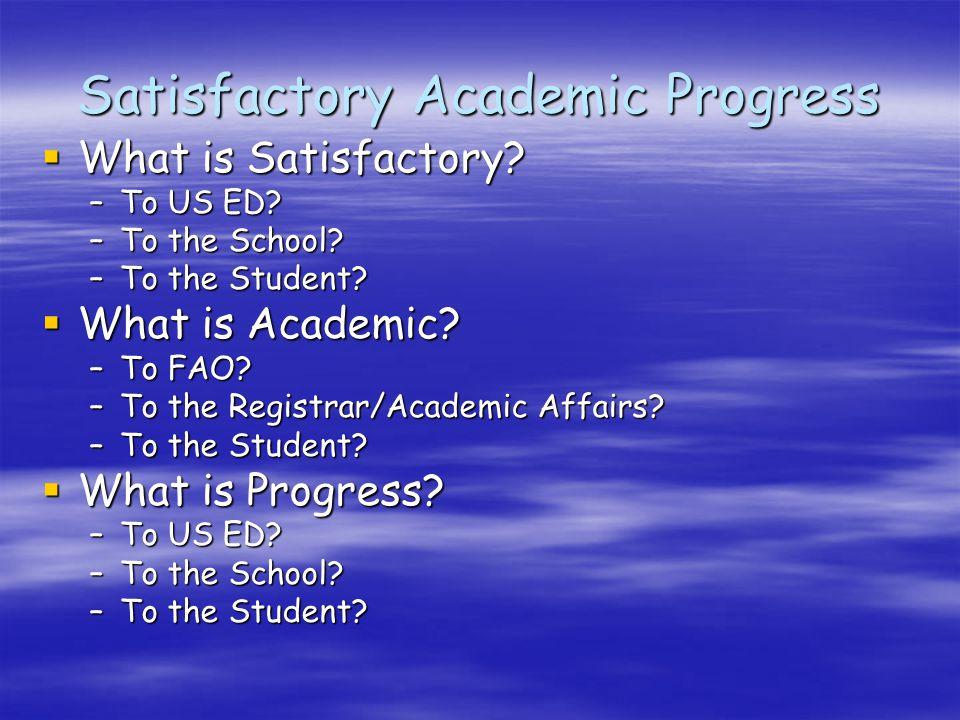 Satisfactory Academic Progress  What is Satisfactory.