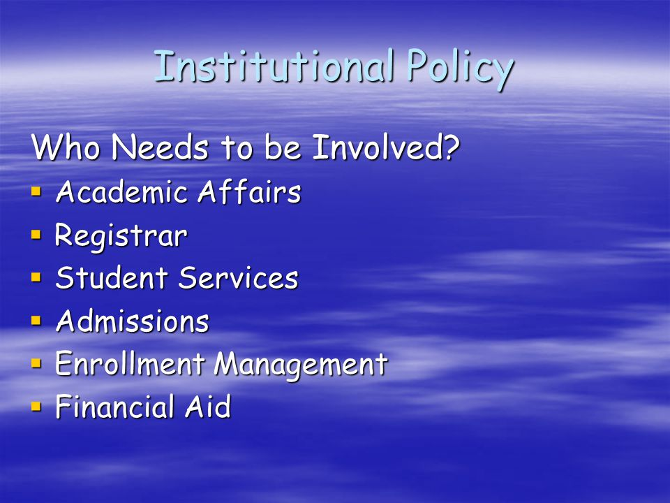 Institutional Policy Who Needs to be Involved.