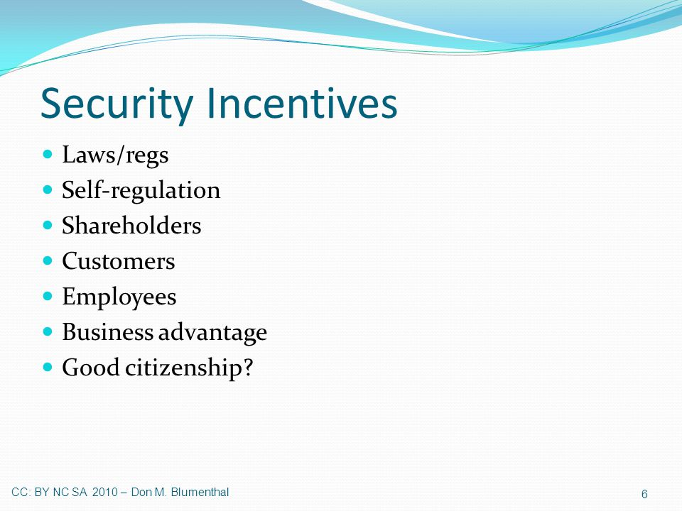 Security Incentives Laws/regs Self-regulation Shareholders Customers Employees Business advantage Good citizenship.