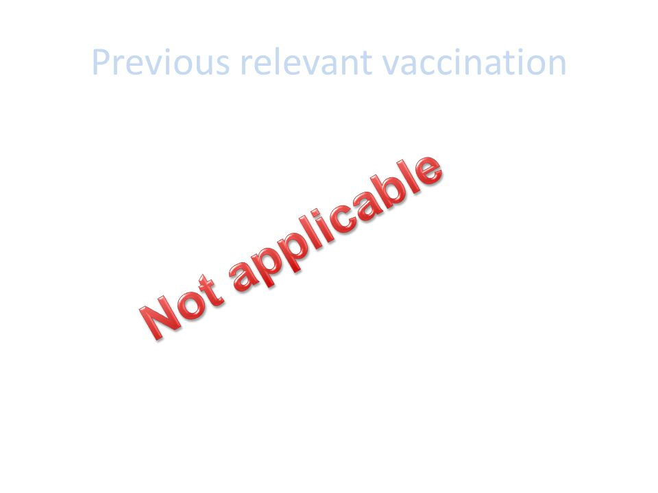 Previous relevant vaccination