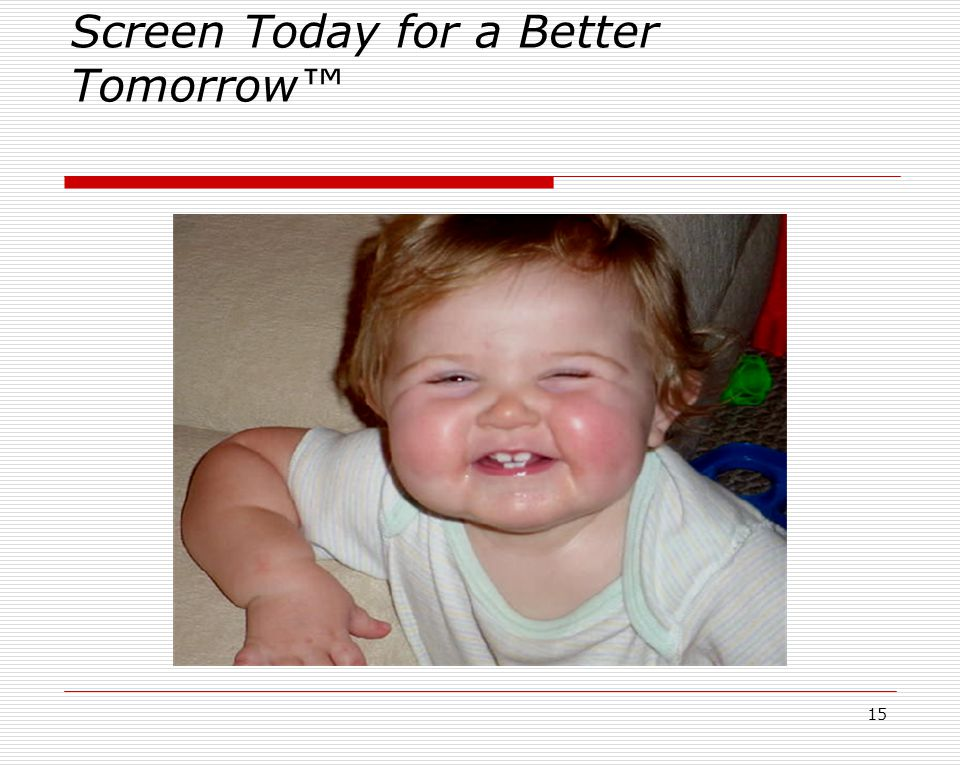 15 Screen Today for a Better Tomorrow™
