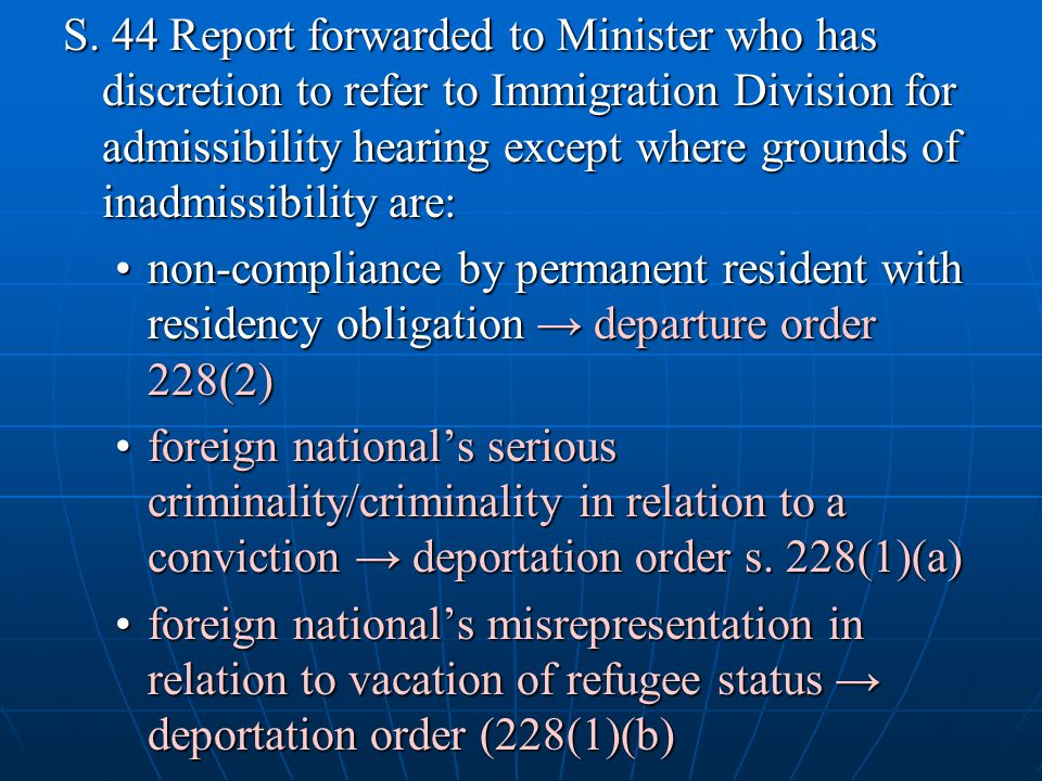 S. 44 Report forwarded to Minister who has discretion to refer to Immigration Division for admissibility hearing except where grounds of inadmissibili