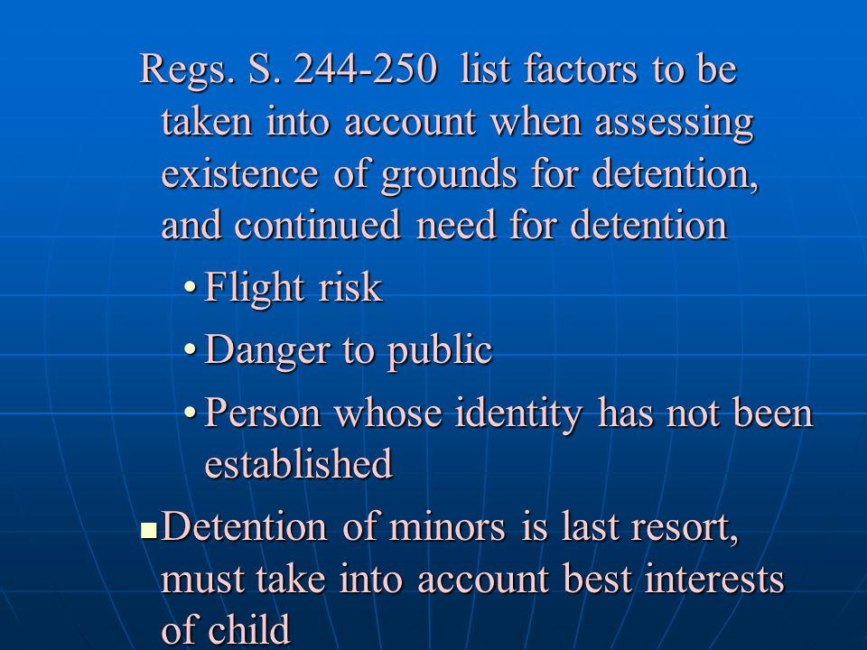 Regs. S. 244-250 list factors to be taken into account when assessing existence of grounds for detention, and continued need for detention Flight risk