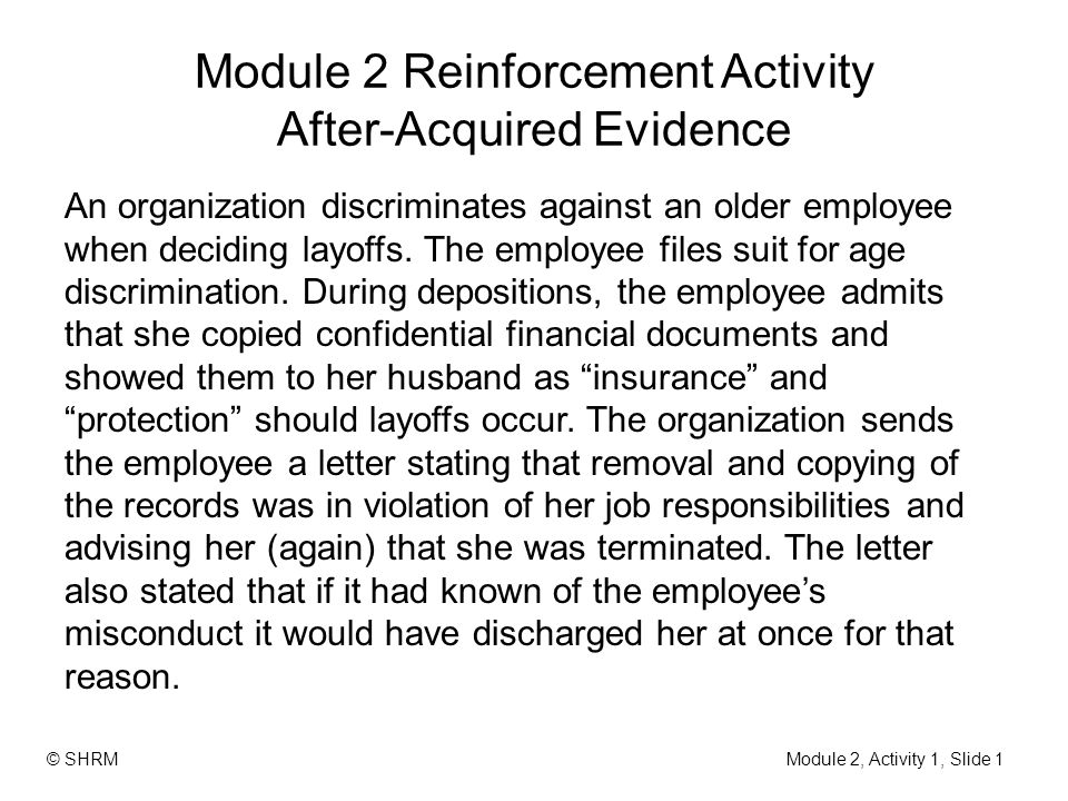 Module 2 Reinforcement Activity After-Acquired Evidence An organization discriminates against an older employee when deciding layoffs. The employee fi