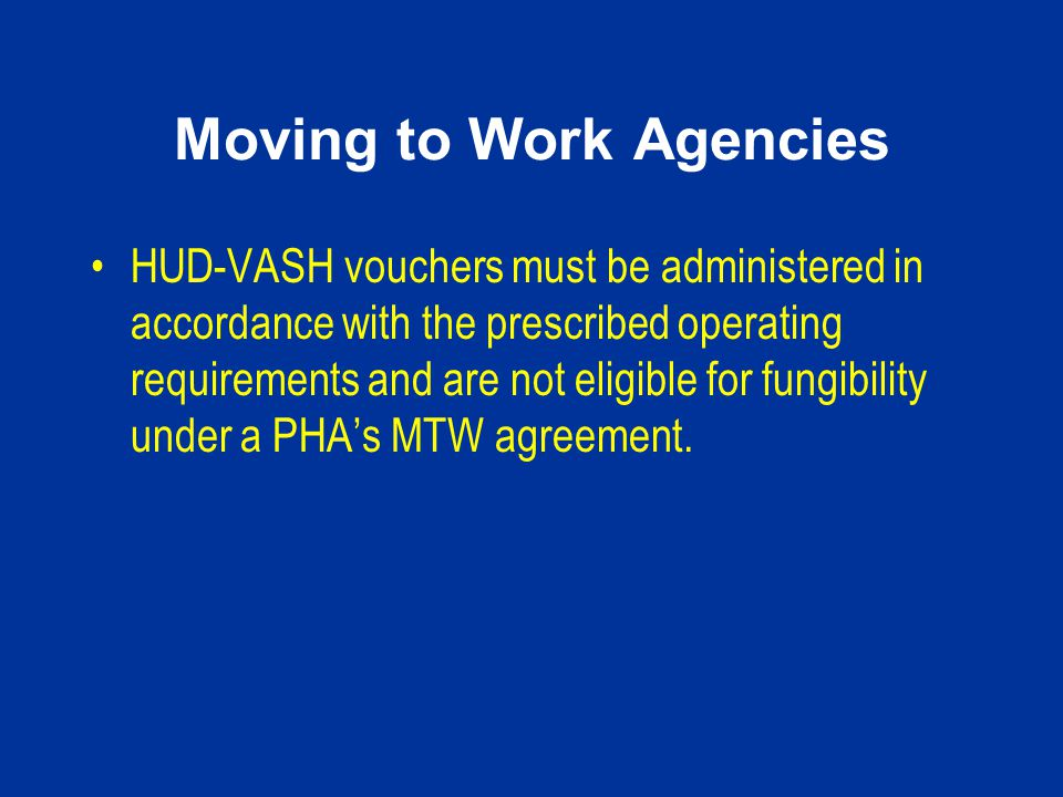 Moving to Work Agencies HUD-VASH vouchers must be administered in accordance with the prescribed operating requirements and are not eligible for fungi