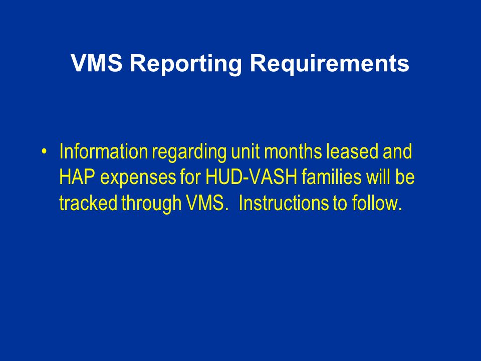 VMS Reporting Requirements Information regarding unit months leased and HAP expenses for HUD-VASH families will be tracked through VMS. Instructions t