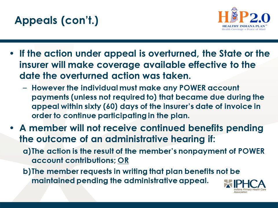 Appeals (con't.) If the action under appeal is overturned, the State or the insurer will make coverage available effective to the date the overturned action was taken.