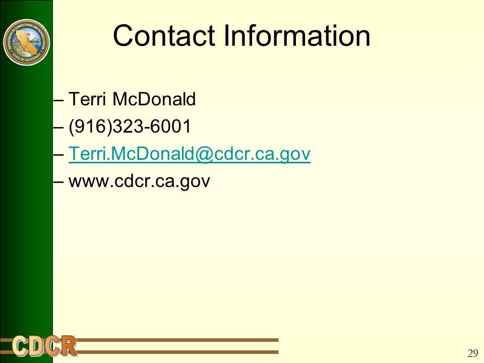 29 Contact Information –Terri McDonald –(916)323-6001 –Terri.McDonald@cdcr.ca.govTerri.McDonald@cdcr.ca.gov –www.cdcr.ca.gov