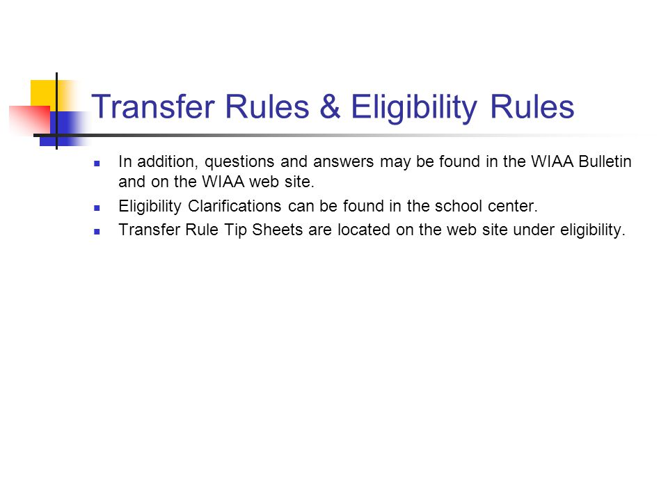 Transfer Rules & Eligibility Rules In addition, questions and answers may be found in the WIAA Bulletin and on the WIAA web site. Eligibility Clarific
