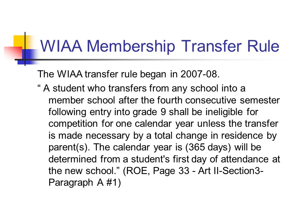 "WIAA Membership Transfer Rule The WIAA transfer rule began in 2007-08. "" A student who transfers from any school into a member school after the fourth"