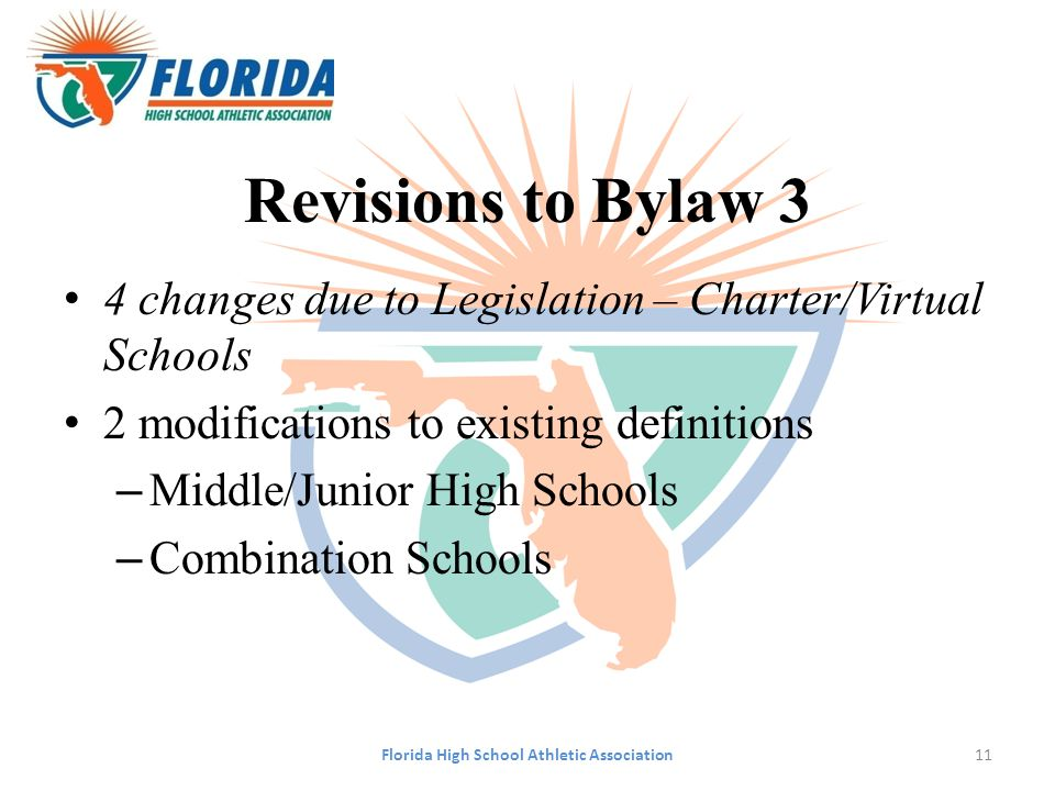 Revisions to Bylaw 3 4 changes due to Legislation – Charter/Virtual Schools 2 modifications to existing definitions – Middle/Junior High Schools – Combination Schools Florida High School Athletic Association11