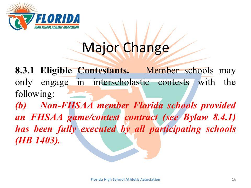 Major Change 8.3.1Eligible Contestants. Member schools may only engage in interscholastic contests with the following: (b)Non-FHSAA member Florida sch