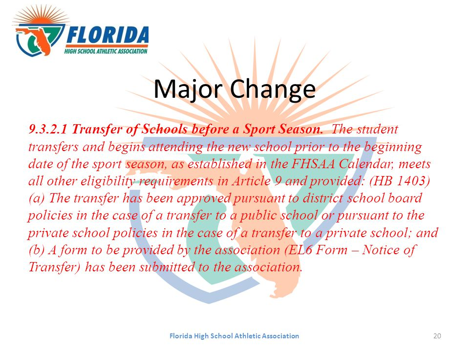 Major Change 9.3.2.1 Transfer of Schools before a Sport Season. The student transfers and begins attending the new school prior to the beginning date