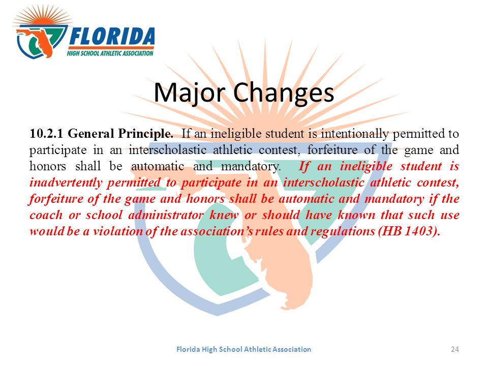 Major Changes 10.2.1 General Principle. If an ineligible student is intentionally permitted to participate in an interscholastic athletic contest, for