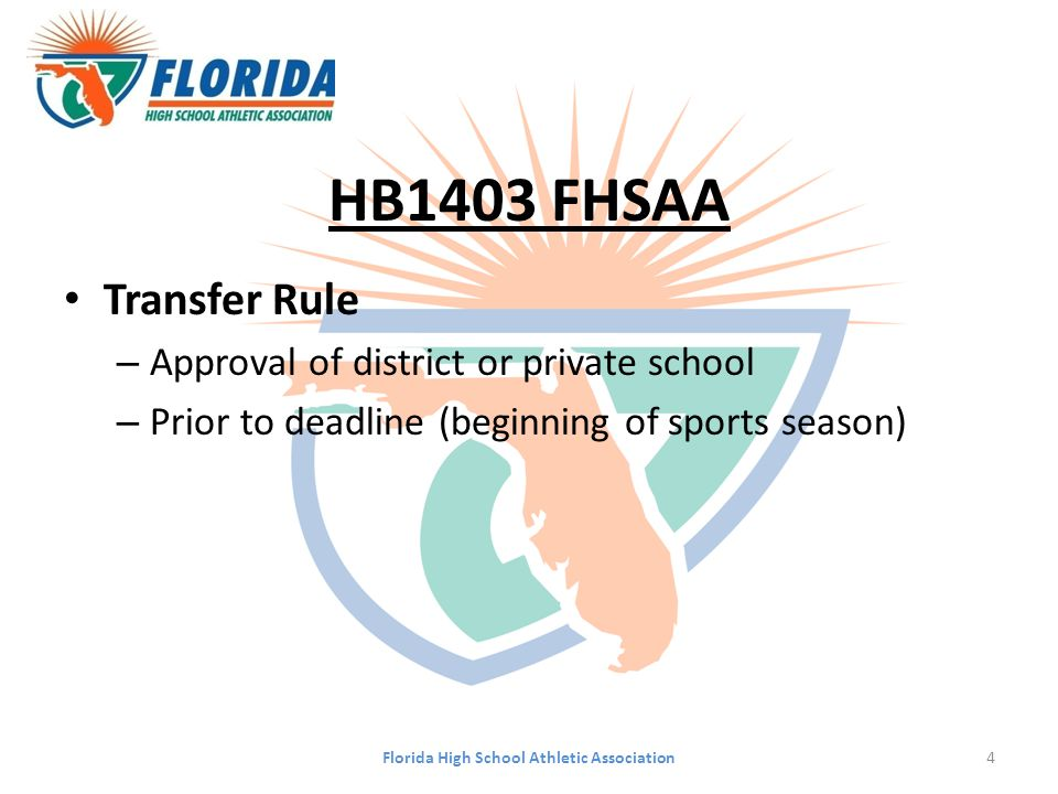 HB1403 FHSAA Transfer Rule – Approval of district or private school – Prior to deadline (beginning of sports season) Florida High School Athletic Association4