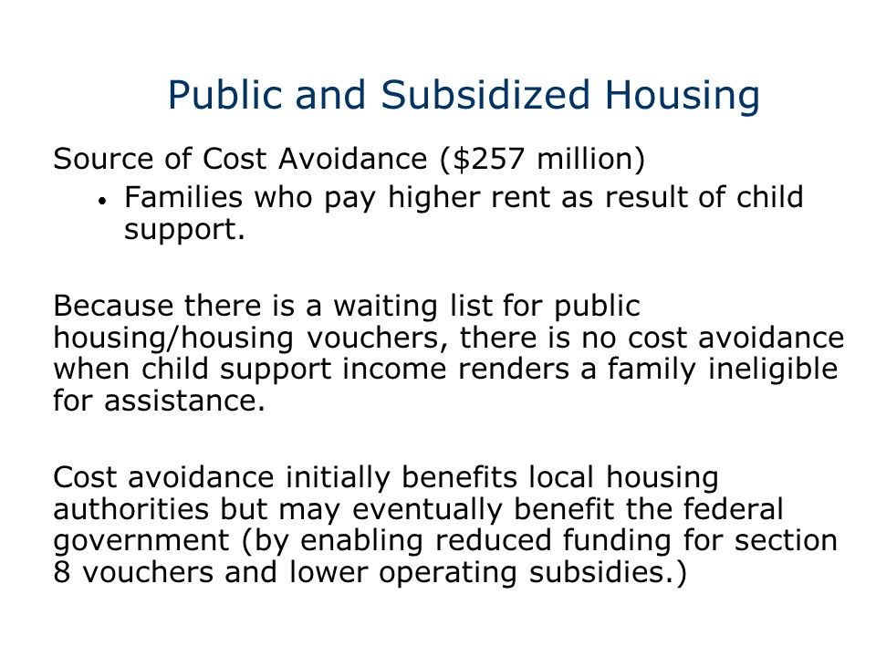 Public and Subsidized Housing Source of Cost Avoidance ($257 million) Families who pay higher rent as result of child support.