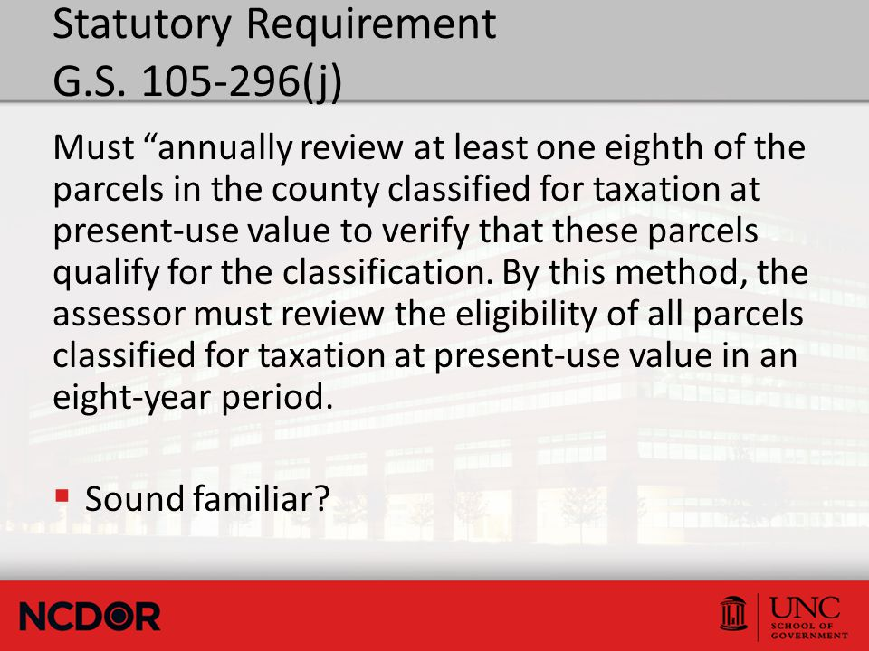 "Statutory Requirement G.S. 105-296(j) Must ""annually review at least one eighth of the parcels in the county classified for taxation at present-use va"