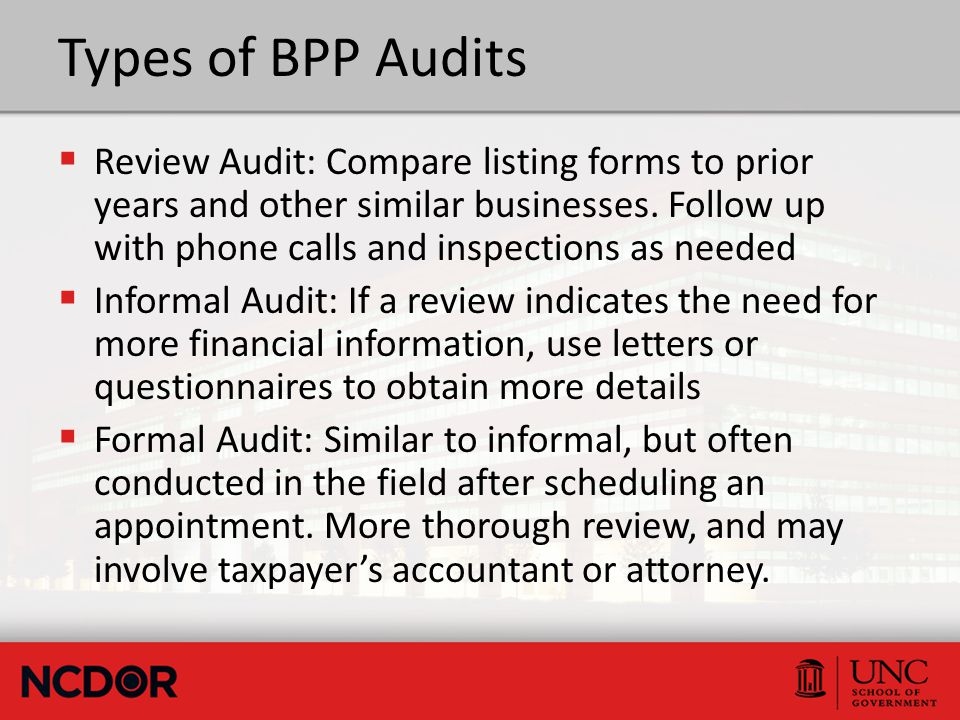 Types of BPP Audits  Review Audit: Compare listing forms to prior years and other similar businesses.