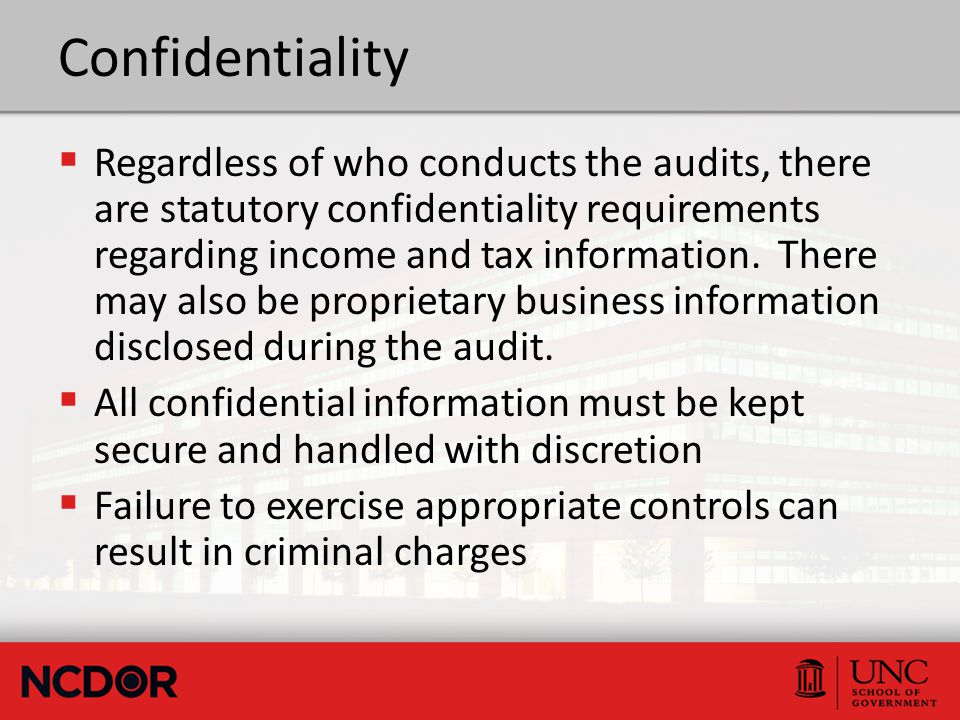 Confidentiality  Regardless of who conducts the audits, there are statutory confidentiality requirements regarding income and tax information.