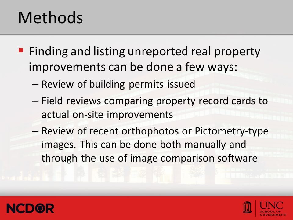 Methods  Finding and listing unreported real property improvements can be done a few ways: – Review of building permits issued – Field reviews compar