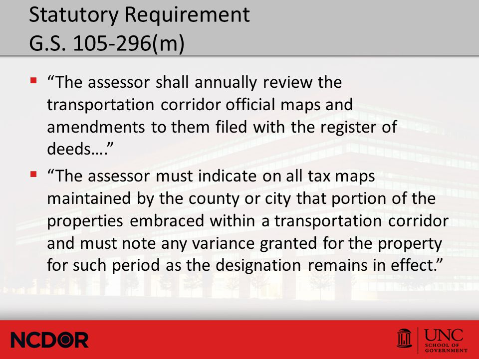 "Statutory Requirement G.S. 105-296(m)  ""The assessor shall annually review the transportation corridor official maps and amendments to them filed wit"