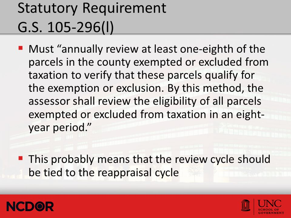 "Statutory Requirement G.S. 105-296(l)  Must ""annually review at least one-eighth of the parcels in the county exempted or excluded from taxation to v"
