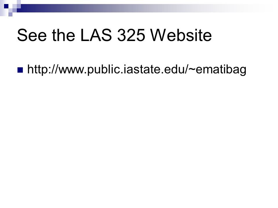 See the LAS 325 Website http://www.public.iastate.edu/~ematibag