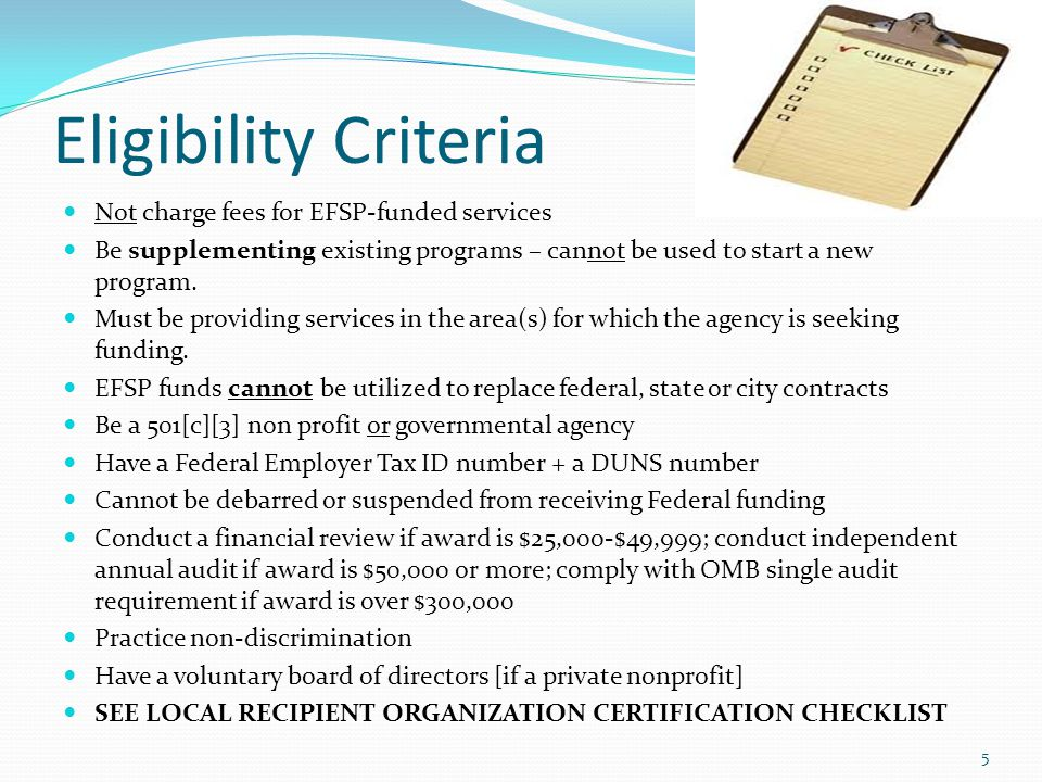 Eligibility Criteria Not charge fees for EFSP-funded services Be supplementing existing programs – cannot be used to start a new program.
