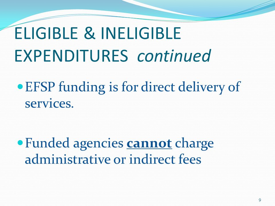 ELIGIBLE & INELIGIBLE EXPENDITURES continued EFSP funding is for direct delivery of services.