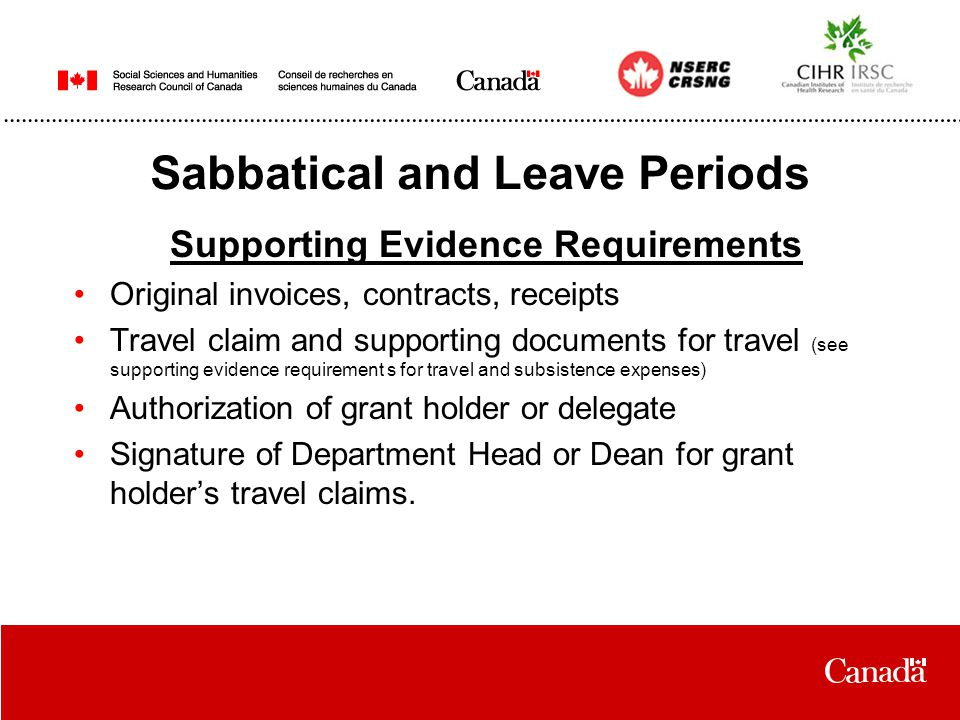 Sabbatical and Leave Periods Supporting Evidence Requirements Original invoices, contracts, receipts Travel claim and supporting documents for travel (see supporting evidence requirement s for travel and subsistence expenses) Authorization of grant holder or delegate Signature of Department Head or Dean for grant holder's travel claims.
