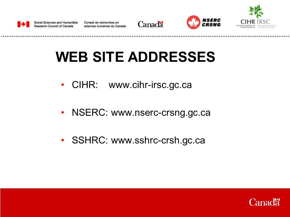 WEB SITE ADDRESSES CIHR: www.cihr-irsc.gc.ca NSERC: www.nserc-crsng.gc.ca SSHRC: www.sshrc-crsh.gc.ca