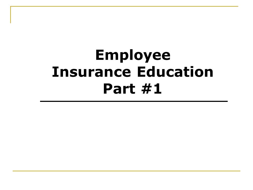 Employee Insurance Education Part #1