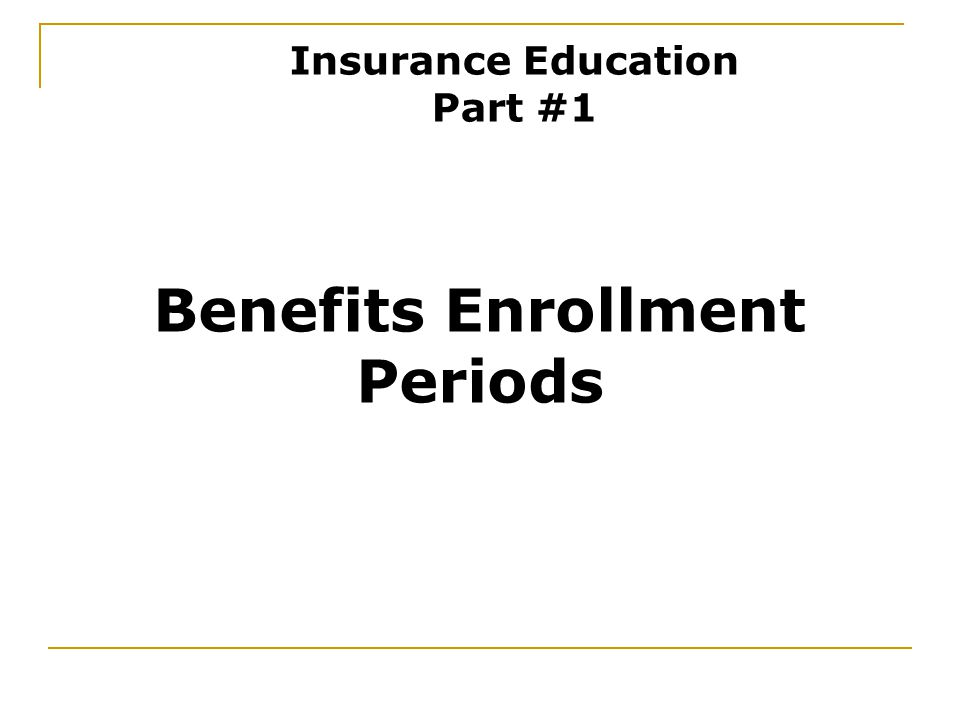 Benefits Enrollment Periods Insurance Education Part #1