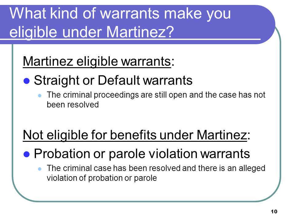 10 What kind of warrants make you eligible under Martinez.