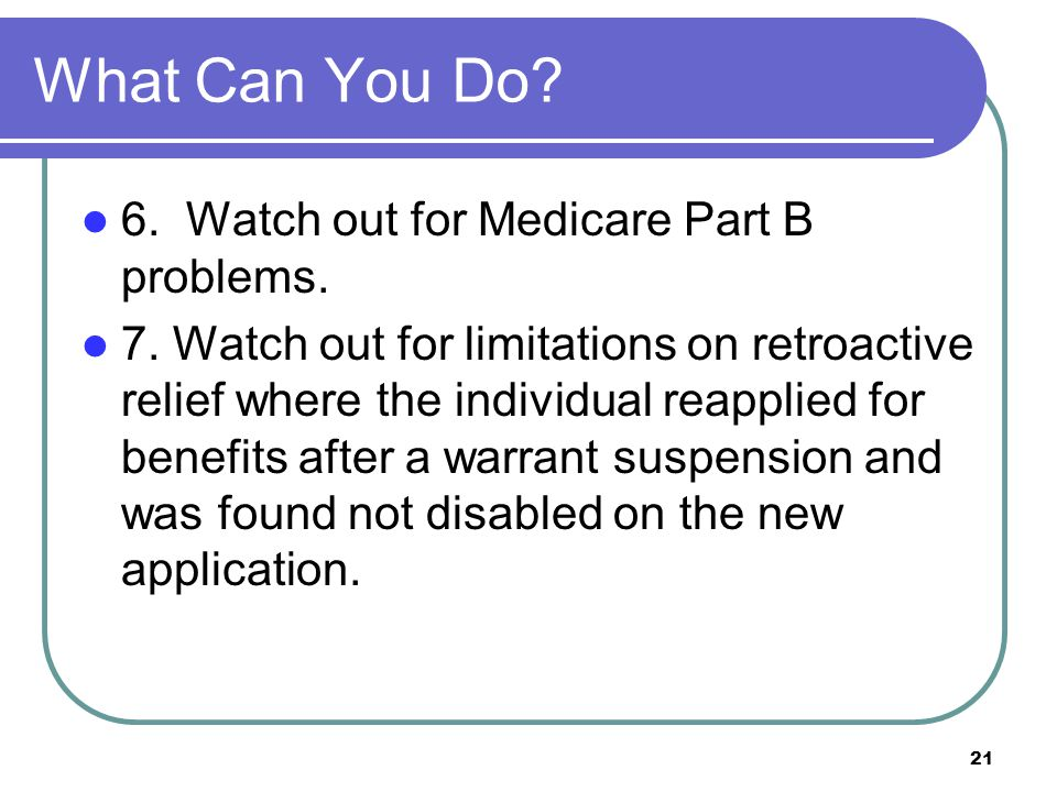 21 What Can You Do. 6. Watch out for Medicare Part B problems.