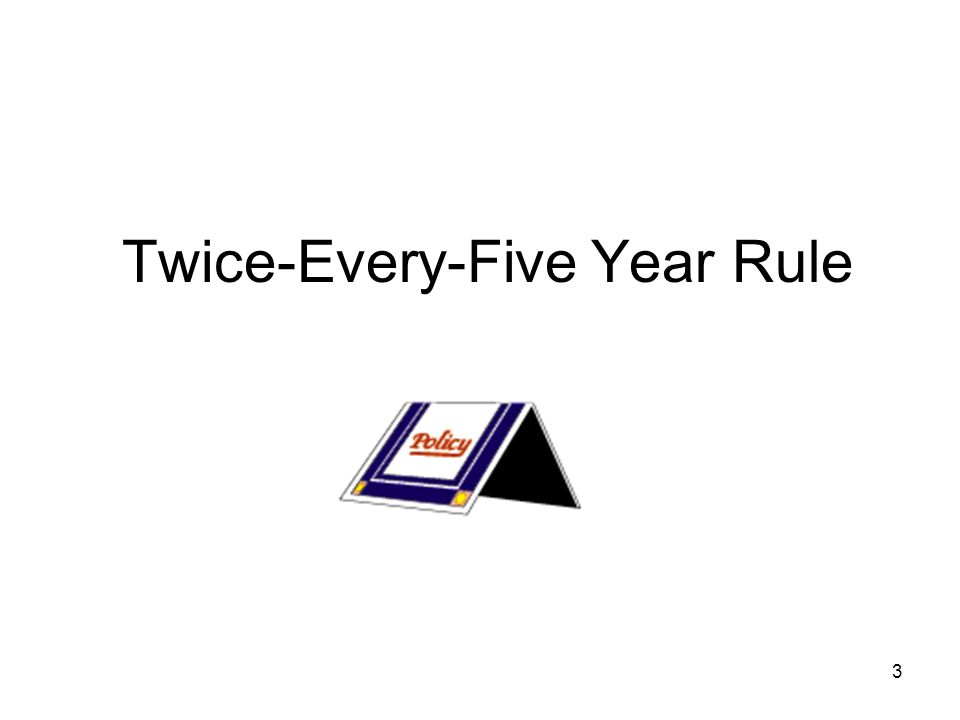 3 Twice-Every-Five Year Rule