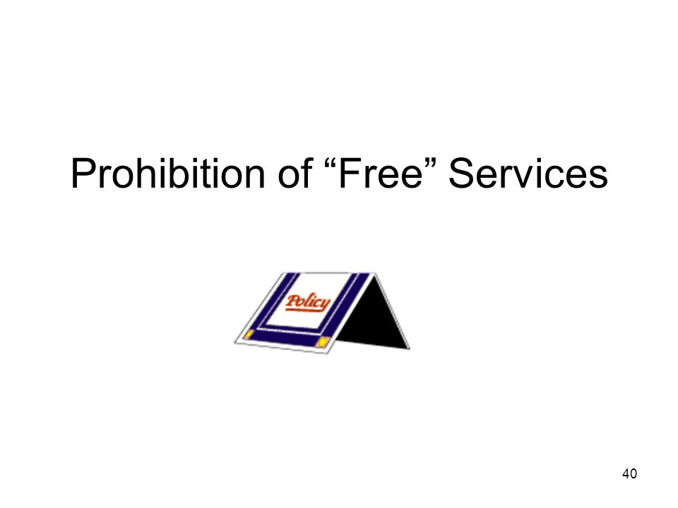 "40 Prohibition of ""Free"" Services"
