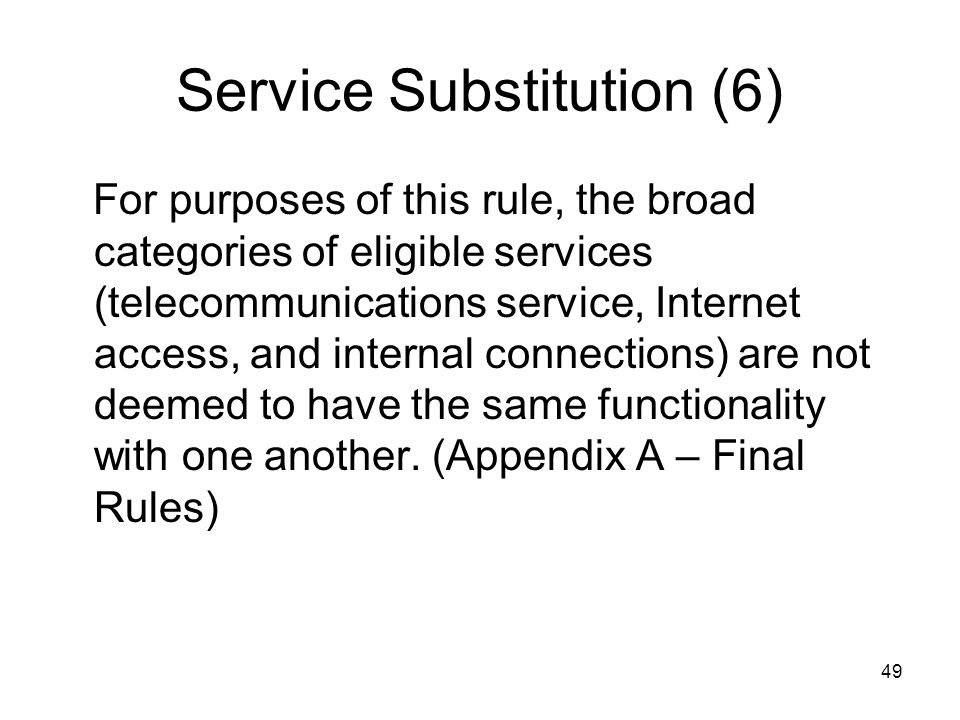 49 Service Substitution (6) For purposes of this rule, the broad categories of eligible services (telecommunications service, Internet access, and int