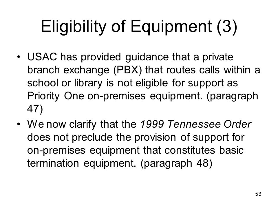 53 Eligibility of Equipment (3) USAC has provided guidance that a private branch exchange (PBX) that routes calls within a school or library is not el