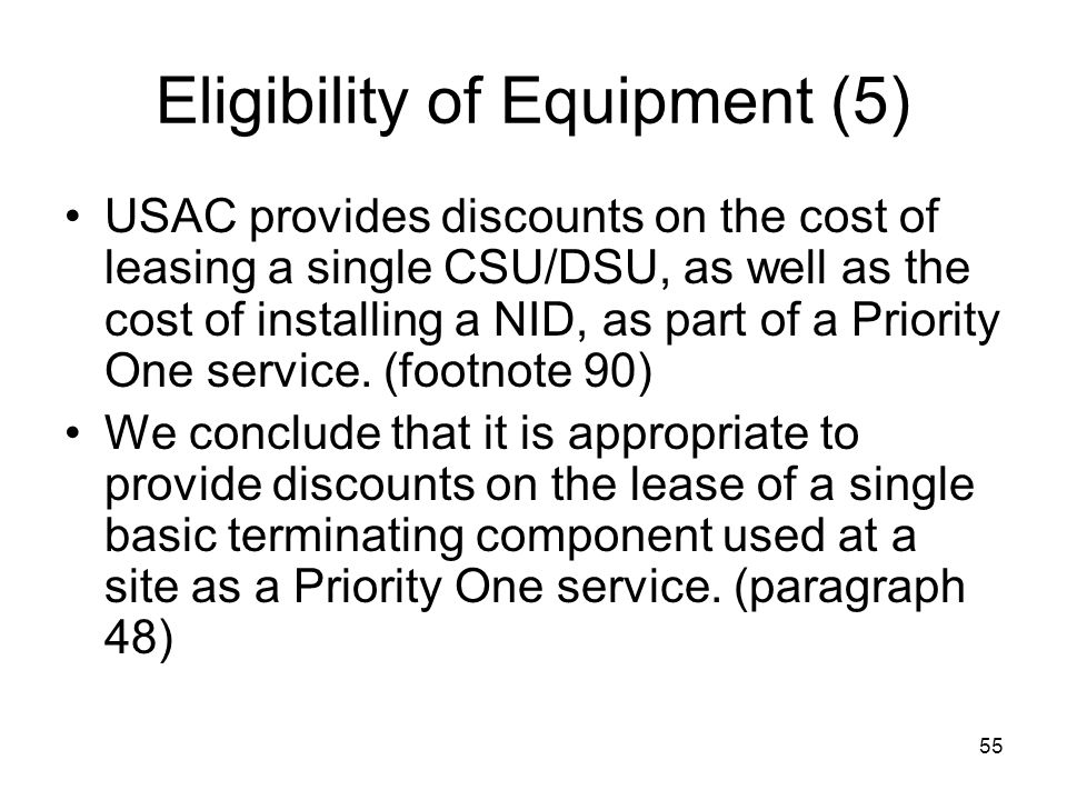 55 Eligibility of Equipment (5) USAC provides discounts on the cost of leasing a single CSU/DSU, as well as the cost of installing a NID, as part of a