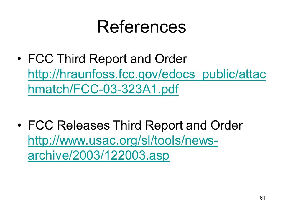61 References FCC Third Report and Order http://hraunfoss.fcc.gov/edocs_public/attac hmatch/FCC-03-323A1.pdf http://hraunfoss.fcc.gov/edocs_public/att