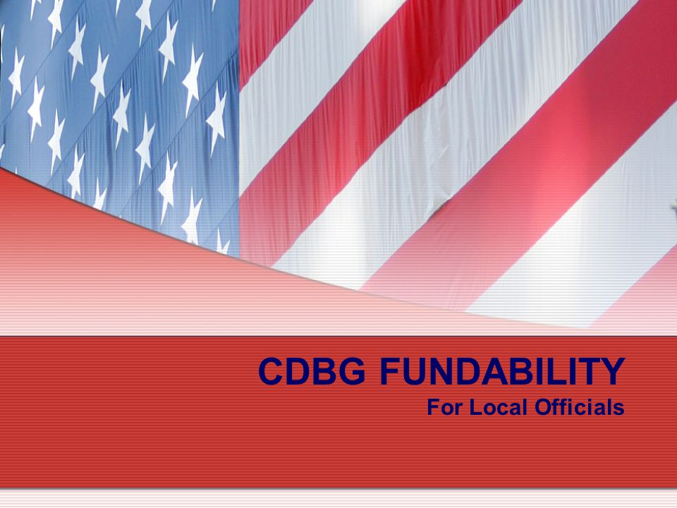 2 CDBG Program Fundability Overview Fundability refers to key thresholds that determine the ability of projects and programs to receive CDBG funding The state review process for all local government CDBG funding applications must include a fundability determination prior to award All activities must be eligible for funding and meet a national objective