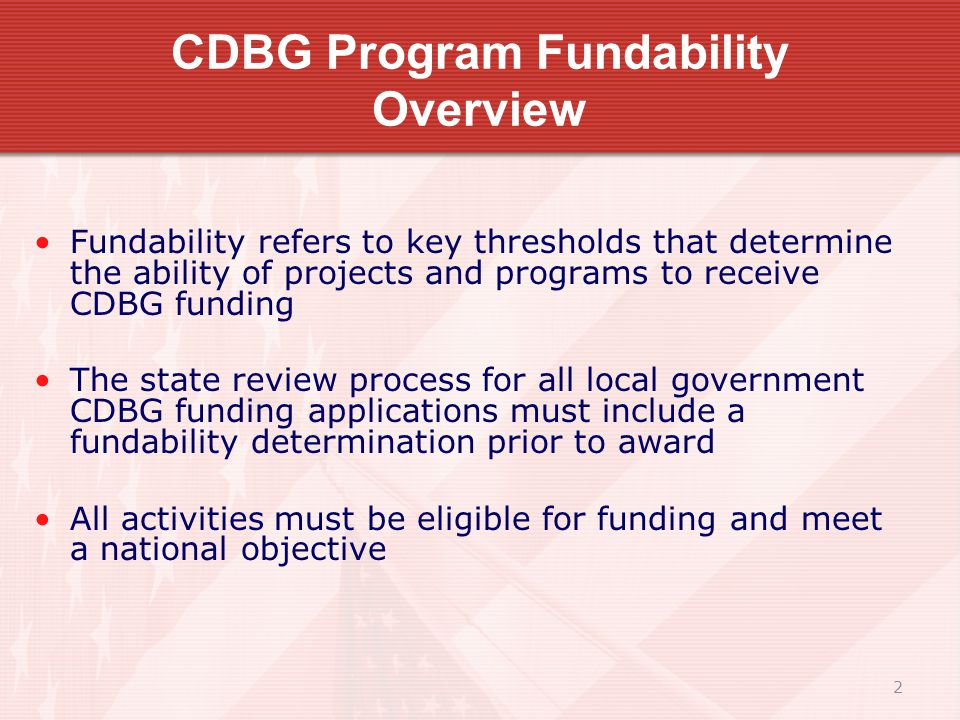 13 CDBG Eligible Activities All project activities must be eligible for funding according to Housing and Community Development Act (HCDA) Section 105 (a) General Rule - any activity that is not authorized by the HCDA is ineligible to be assisted with CDBG funds